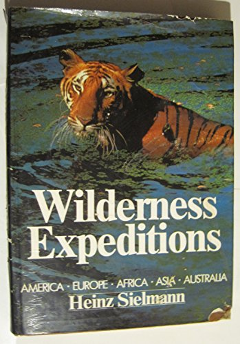 Wilderness Expeditions: America, Europe, Africa, Asia, Australia