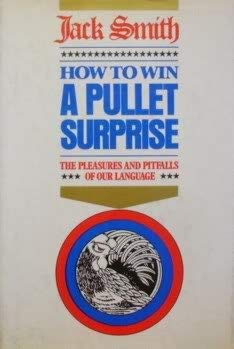 How to win a Pullet Surprise: The pleasures and pitfalls of our language: Jack Clifford Smith
