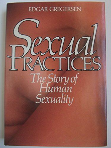 Sexual Practices: The Story of Human Sexuality: Gregersen, Edgar
