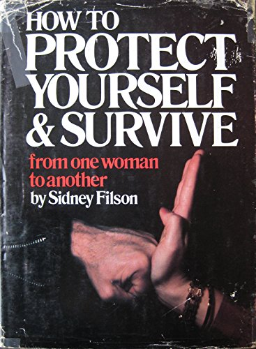How to Protect Yourself & Survive: From One Woman to Another: Filson, Sidney