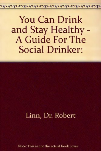 You Can Drink and Stay Healthy: A Guide for the Social Drinker