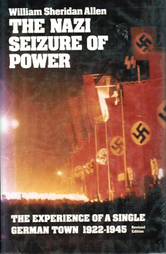 The Nazi Seizure of Power: The Experience Of A Single German Town, 1922-1945: Allen, William ...