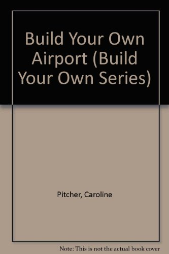 9780531100288: Build Your Own Airport (Build Your Own Series)