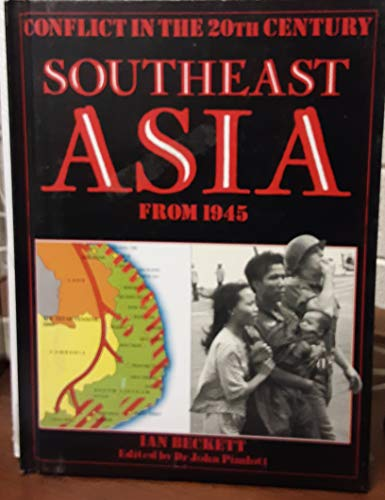 Southeast Asia from 1945 (Conflict in the 20th Century) (0531103226) by Ian Beckett