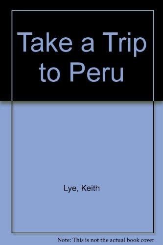 Take a Trip to Peru: Lye, Keith