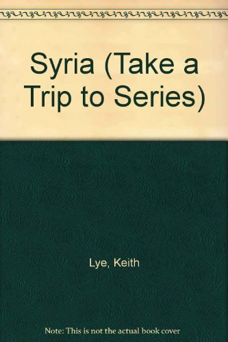 Syria (Take a Trip to Series): Lye, Keith