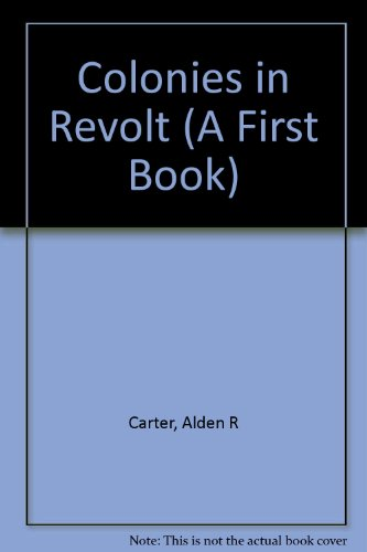 Colonies in Revolt (The American Revolution): Alden R. Carter