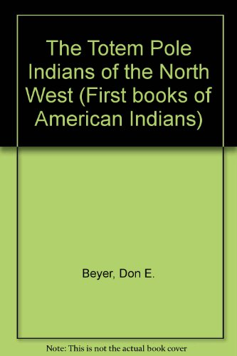 9780531107508: The Totem Pole Indians of the Northwest (First Book)
