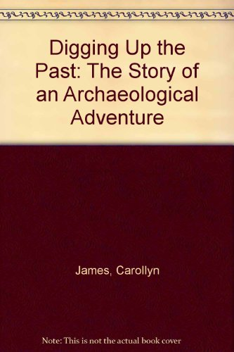 9780531108789: Digging Up the Past: The Story of an Archaeological Adventure