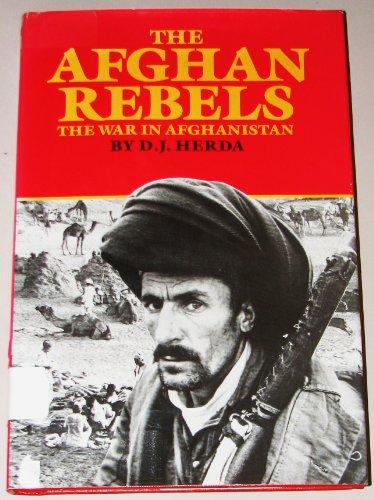 The Afghan Rebels; the War in Afghanistan: Herda, D. J.