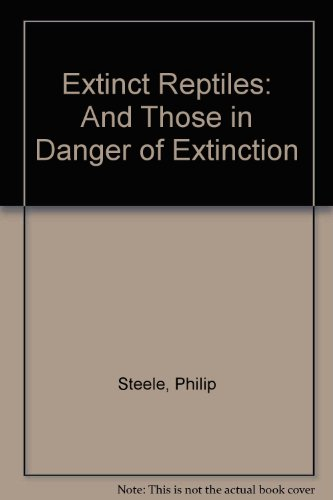 9780531110300: Extinct Reptiles: And Those in Danger of Extinction