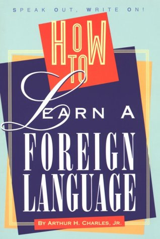How to Learn a Foreign Language: Charles, Arthur H.