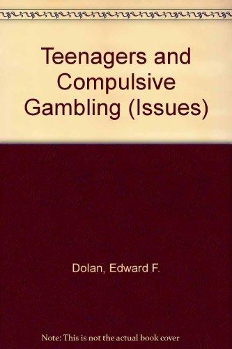 Teenagers and Compulsive Gambling: Dolan, Edward F.,