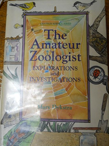 Amateur Zoologist, The: Explorations and Investigations (Amateur Science Ser.)