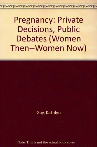 9780531111673: Pregnancy: Private Decisions, Public Debates (Women Then-Women Now)