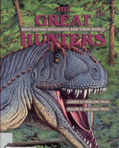 The Great Hunters: Meat-Eating Dinosaurs and Their: James O. Farlow;