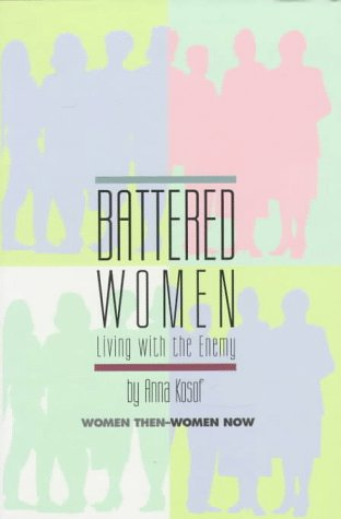 Battered Women Living with the Enemy Women Then - Women Now: Kosof, Anna *Author SIGNED!*