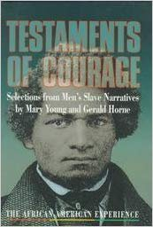 Testaments of Courage: Selections from Men's Slave Narratives (African-American Experience) (9780531112052) by Young, Mary; Horne, Gerald