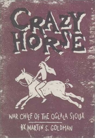 Crazy Horse: War Chief of the Oglala Sioux: Goldman, Martin S.