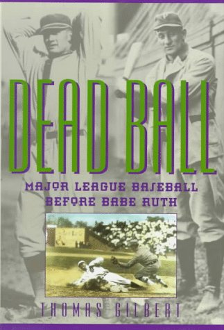 Dead Ball: Major League Baseball Before Babe Ruth (The American Game): Thomas Gilbert
