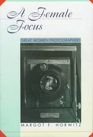 9780531113028: A Female Focus: Great Women Photographers (Women Then--Women Now)
