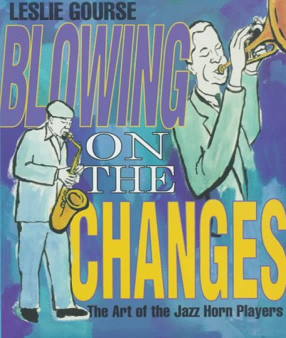 9780531113578: Blowing on the Changes: The Art of the Jazz Horn Players (The Art of Jazz)