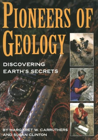 Pioneers of Geology : Discovering Earth's Secrets: Carruthers, Margaret W.,