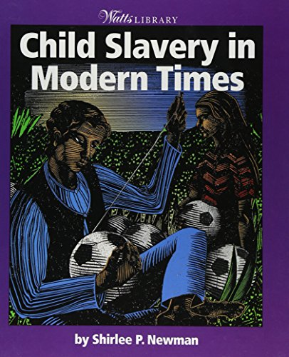 Child Slavery in Modern Times (Watts Library): Newman, Shirlee