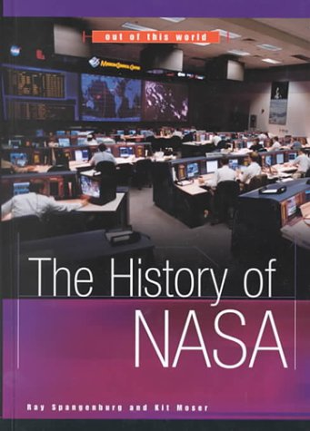 The History of NASA (Out of This: Spangenburg, Ray, Moser,