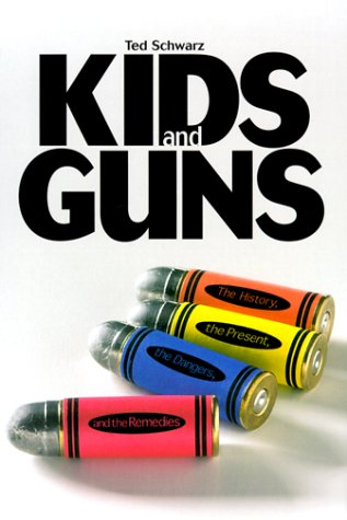 9780531117231: Kids and Guns: The History, the Present, the Dangers, the Risk, and the Remedies (Single Title)