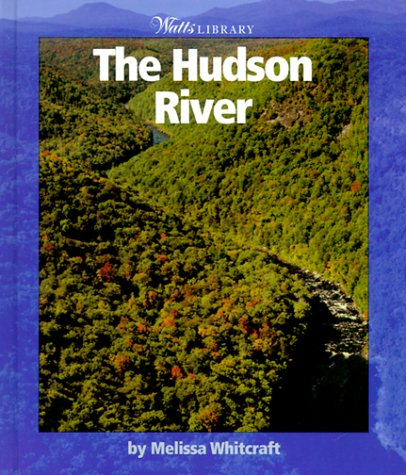 The Hudson River (Watts Library): Melissa Whitcraft