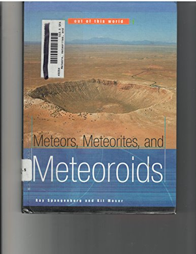 Meteors, Meteorites, and Meteoroids (Out of This World): Spangenburg, Ray; Moser, Kit