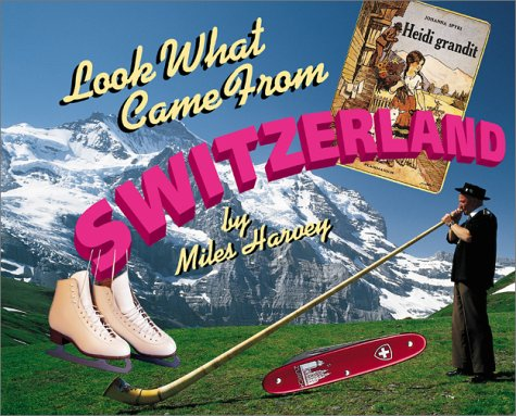 Look What Came From Switzerland (Look What Came from Series) (0531119637) by Miles Harvey