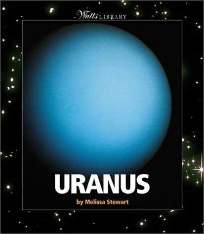 Uranus (Watts Library: Space) (9780531120163) by Melissa Stewart