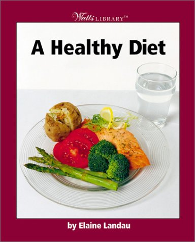 9780531120279: A Healthy Diet (Watts Library: Human Health and Disease)