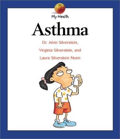 Asthma: My Health: Alvin Silverstein, Dr Alvin Silverstein, Laura Silverstein Nunn