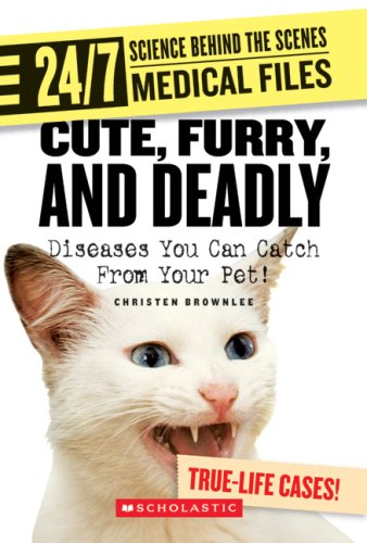 9780531120729: Cute, Furry, and Deadly: Diseases You Can Catch from Your Pet! (24/7: Science Behind the Scenes: Medical Files)