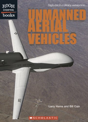 Unmanned Aerial Vehicles (High Interest Books: High-Tech Military Weapons): Hama, Larry, Cain, Bill