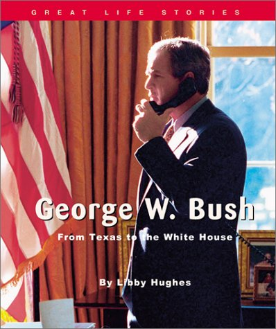 George W. Bush: From Texas to the White House (Great Life Stories-Political Figures): Hughes, Libby