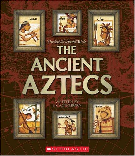 The Ancient Aztecs (People of the Ancient World): Sonneborn, Liz