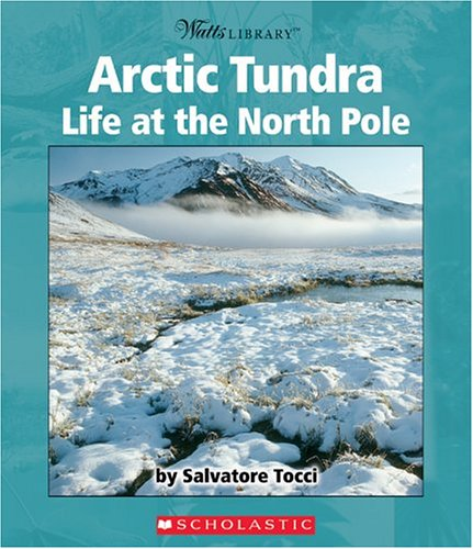 Arctic Tundra: Life at the North Pole (Watts Library): Tocci, Salvatore