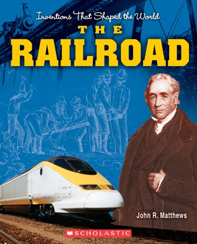 INVENTIONS THAT SHAPED THE WORLD: The Railroad