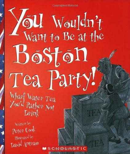 9780531124475: You Wouldn't Want to Be at the Boston Tea Party!: Wharf Water Tea You'd Rather Not Drink