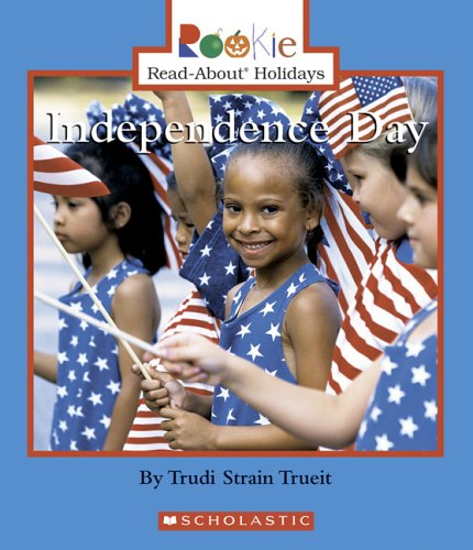 Independence Day (Rookie Read-About Holidays): Trueit, Trudi Strain
