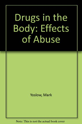 Drugs in the Body: Effects of Abuse: Yoslow, Mark