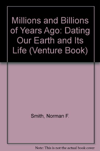 9780531125335: Millions and Billions of Years Ago: Dating Our Earth and Its Life (Venture Book)