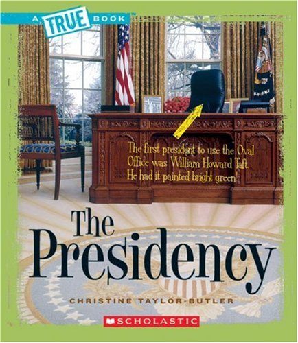 The Presidency (True Books: American History): Taylor-Butler, Christine