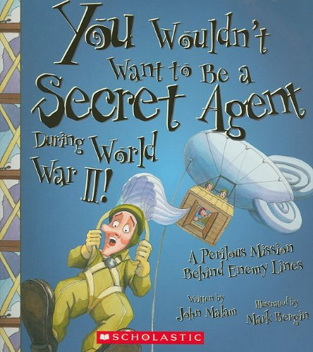 You Wouldn't Want to Be a Secret Agent During World War II!: A Perilous Mission Behind Enemy ...