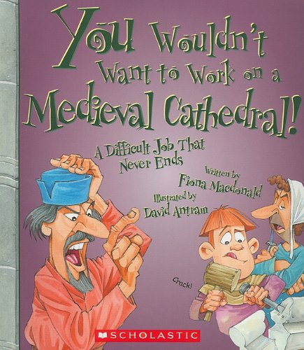 9780531137840: You Wouldnt Want to Work on a Medieval Cathedral!: A Difficult Job That Never Ends