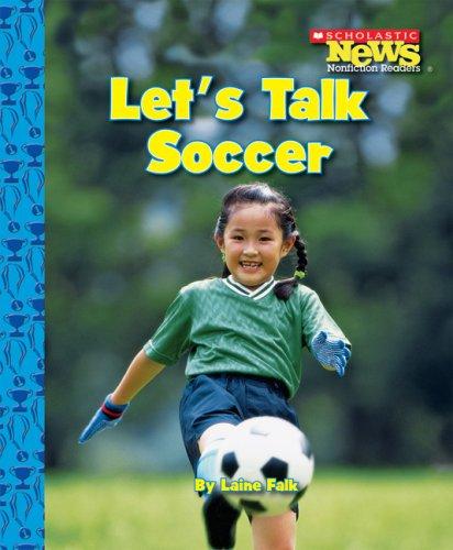 Let's Talk Soccer (Scholastic News Nonfiction Readers): Laine Falk